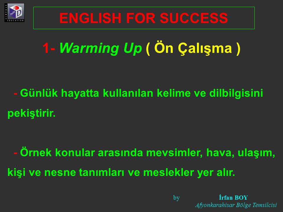 1- Warming Up ( Ön Çalışma ) - Günlük hayatta kullanılan kelime ve dilbilgisini pekiştirir. - Örnek konular arasında mevsimler, hava, ulaşım, kişi ve