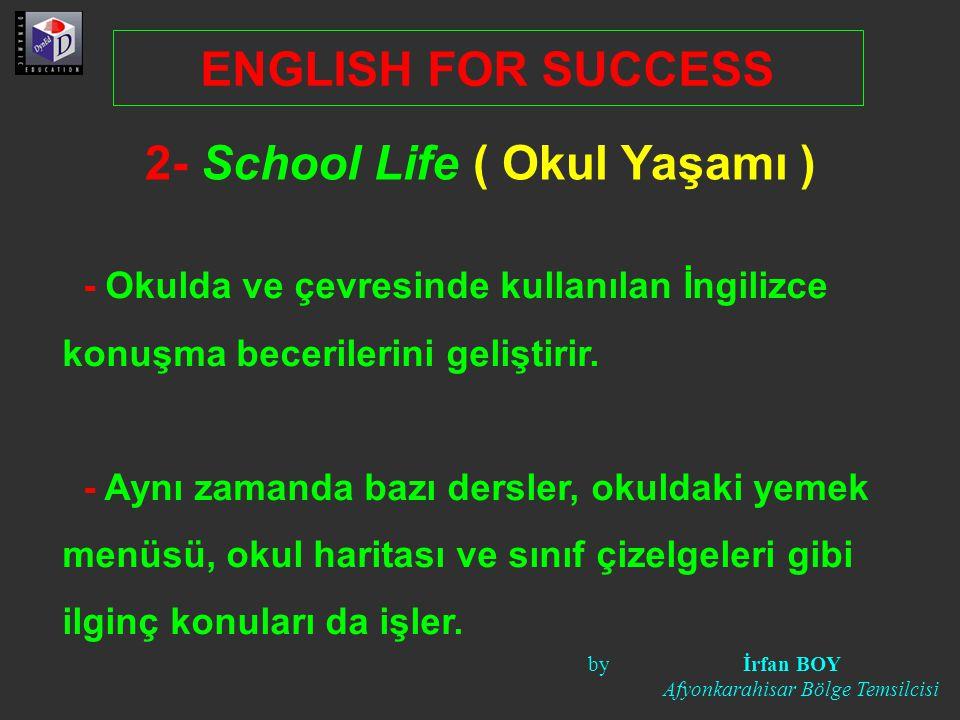 2- School Life ( Okul Yaşamı ) - Okulda ve çevresinde kullanılan İngilizce konuşma becerilerini geliştirir. - Aynı zamanda bazı dersler, okuldaki yeme