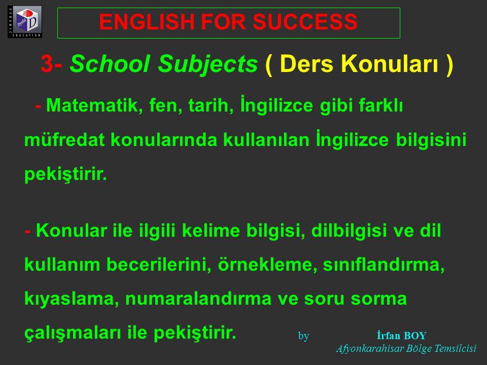 3- School Subjects ( Ders Konuları ) - Matematik, fen, tarih, İngilizce gibi farklı müfredat konularında kullanılan İngilizce bilgisini pekiştirir.