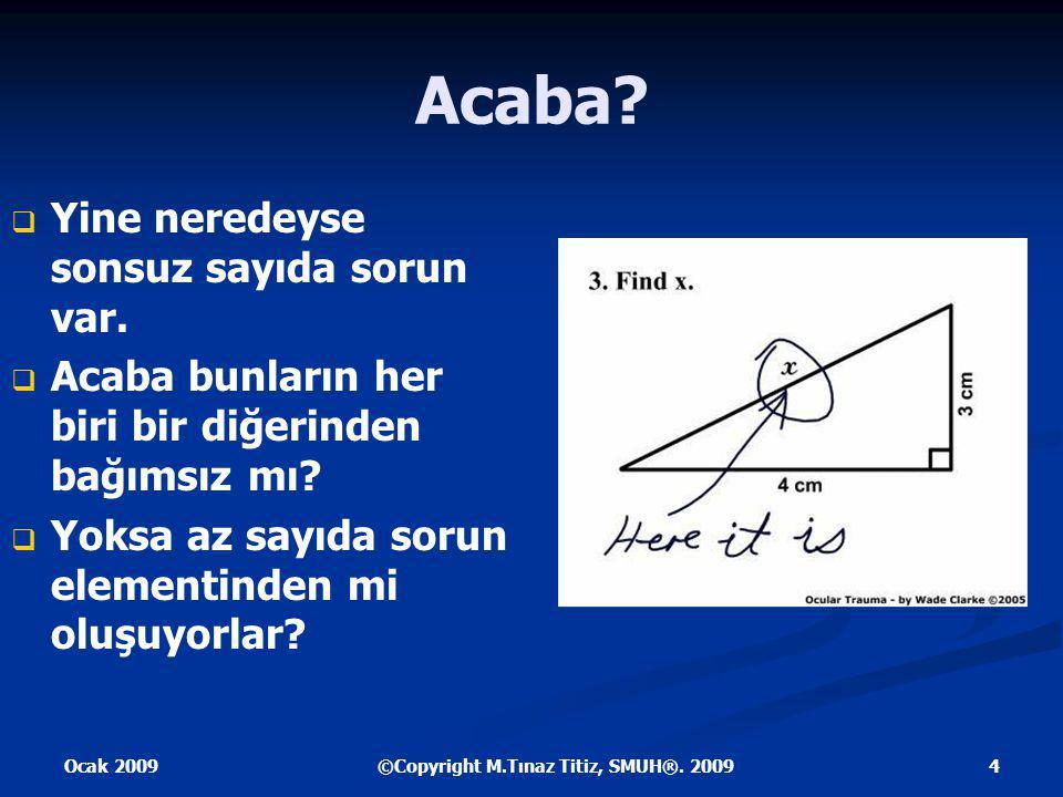 Ocak 2009 4©Copyright M.Tınaz Titiz, SMUH®. 2009 Acaba.