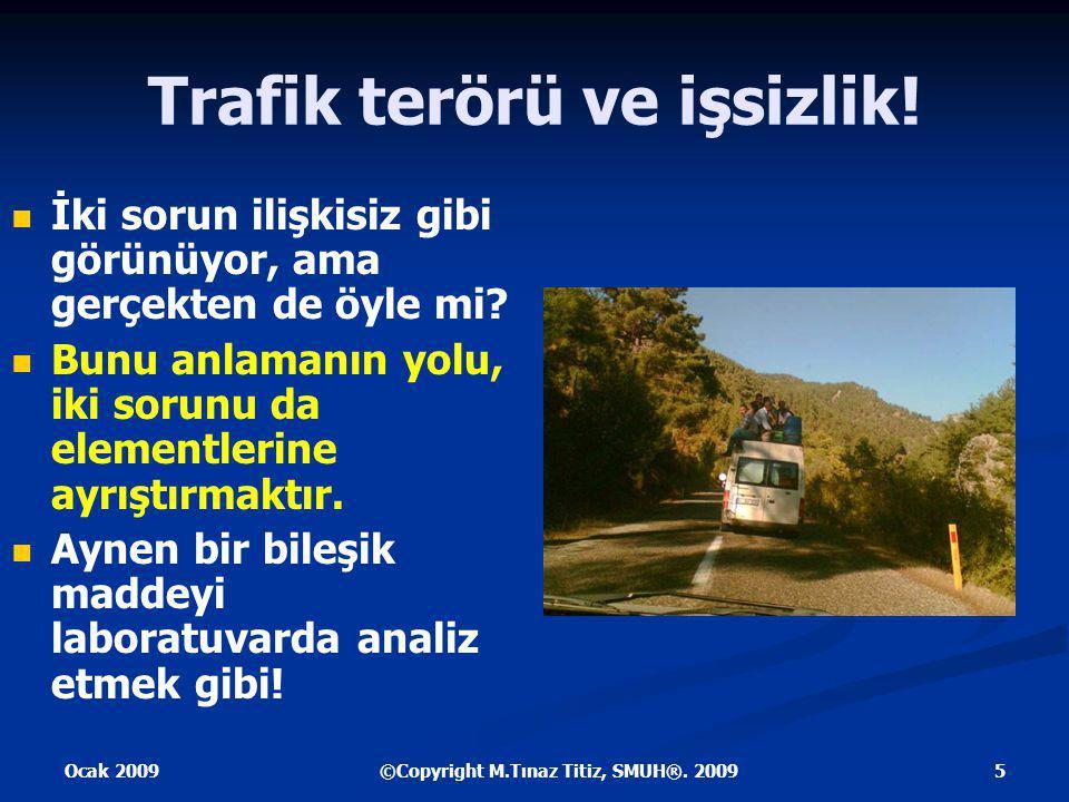 Ocak 2009 5©Copyright M.Tınaz Titiz, SMUH®. 2009 Trafik terörü ve işsizlik.