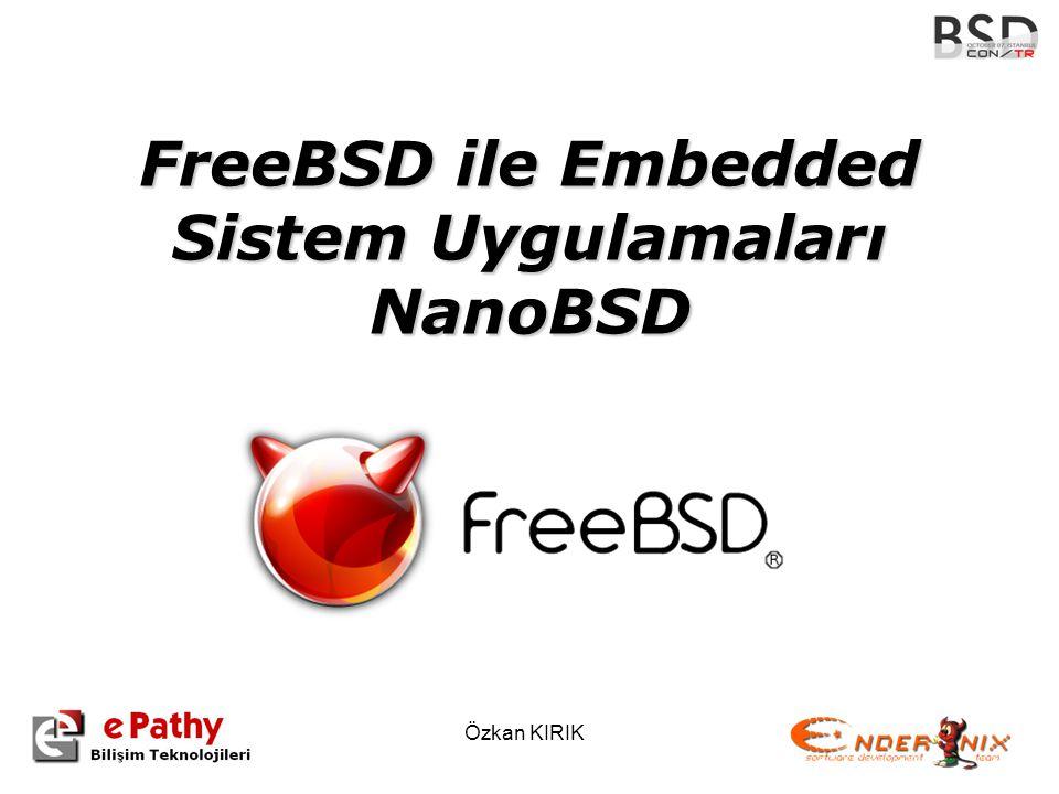 Özkan KIRIK FreeBSD ile Embedded Sistem Uygulamaları NanoBSD