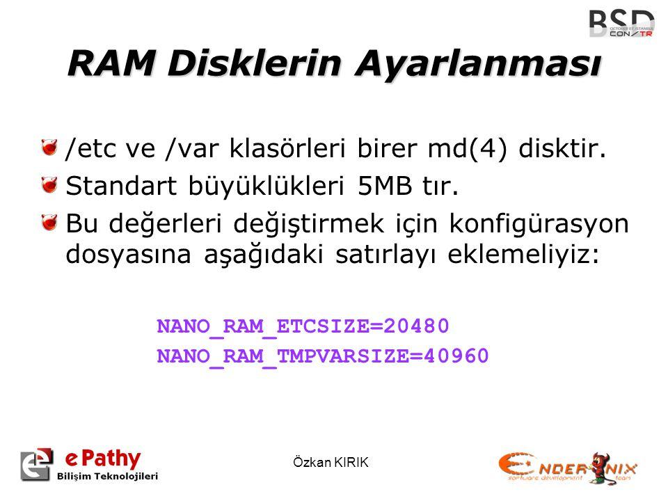 Özkan KIRIK RAM Disklerin Ayarlanması /etc ve /var klasörleri birer md(4) disktir. Standart büyüklükleri 5MB tır. Bu değerleri değiştirmek için konfig