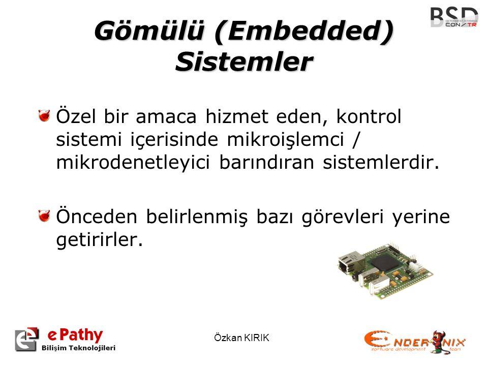 Özkan KIRIK Gömülü (Embedded) Sistemler Özel bir amaca hizmet eden, kontrol sistemi içerisinde mikroişlemci / mikrodenetleyici barındıran sistemlerdir.