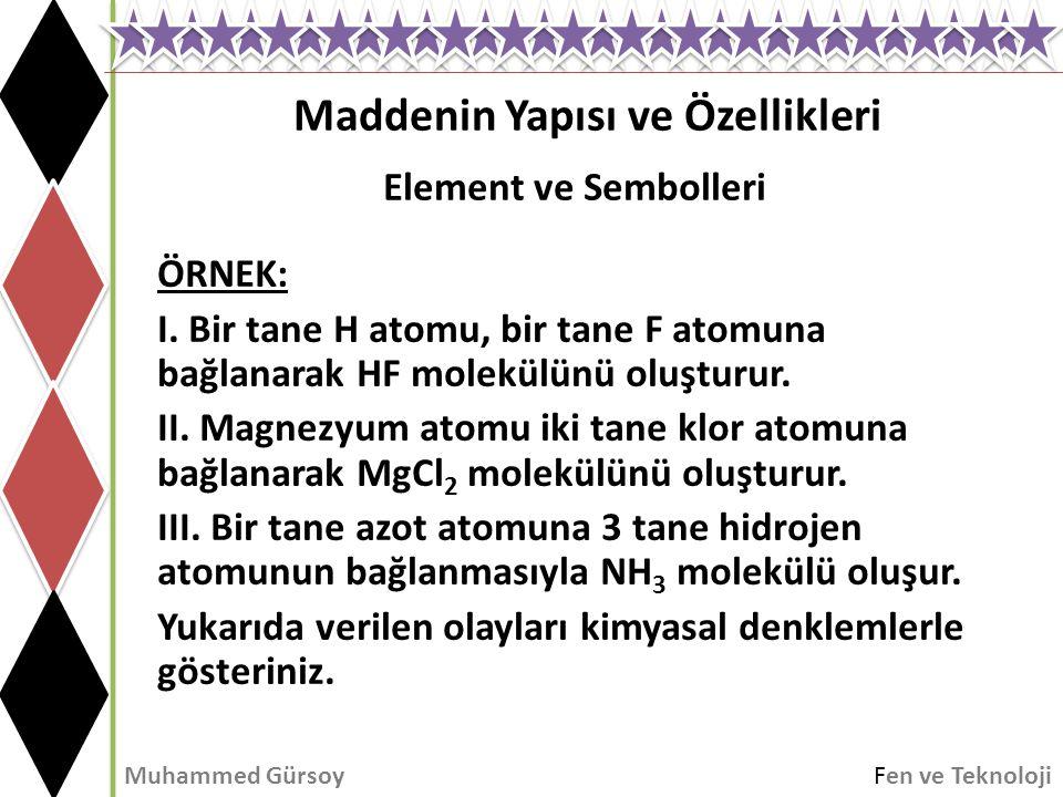Maddenin Yapısı ve Özellikleri Muhammed GürsoyFen ve Teknoloji Element ve Sembolleri ÖRNEK: I. Bir tane H atomu, bir tane F atomuna bağlanarak HF mole