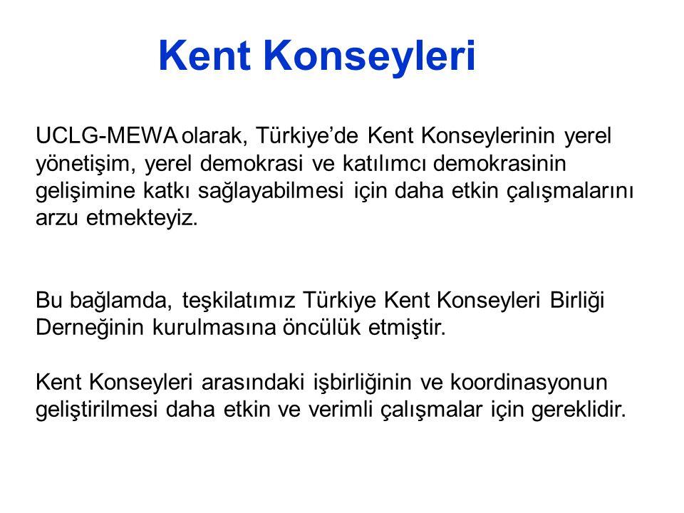Kent Konseyleri UCLG-MEWA olarak, Türkiye'de Kent Konseylerinin yerel yönetişim, yerel demokrasi ve katılımcı demokrasinin gelişimine katkı sağlayabilmesi için daha etkin çalışmalarını arzu etmekteyiz.