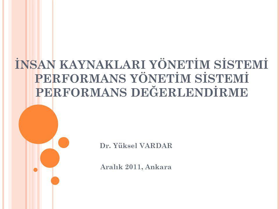 İNSAN KAYNAKLARI YÖNETİM SİSTEMİ PERFORMANS YÖNETİM SİSTEMİ PERFORMANS DEĞERLENDİRME Dr. Yüksel VARDAR Aralık 2011, Ankara
