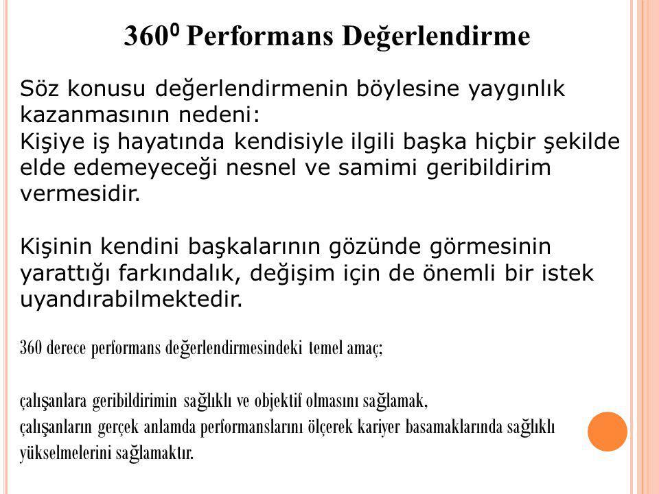 360 0 Performans Değerlendirme Söz konusu değerlendirmenin böylesine yaygınlık kazanmasının nedeni: Kişiye iş hayatında kendisiyle ilgili başka hiçbir