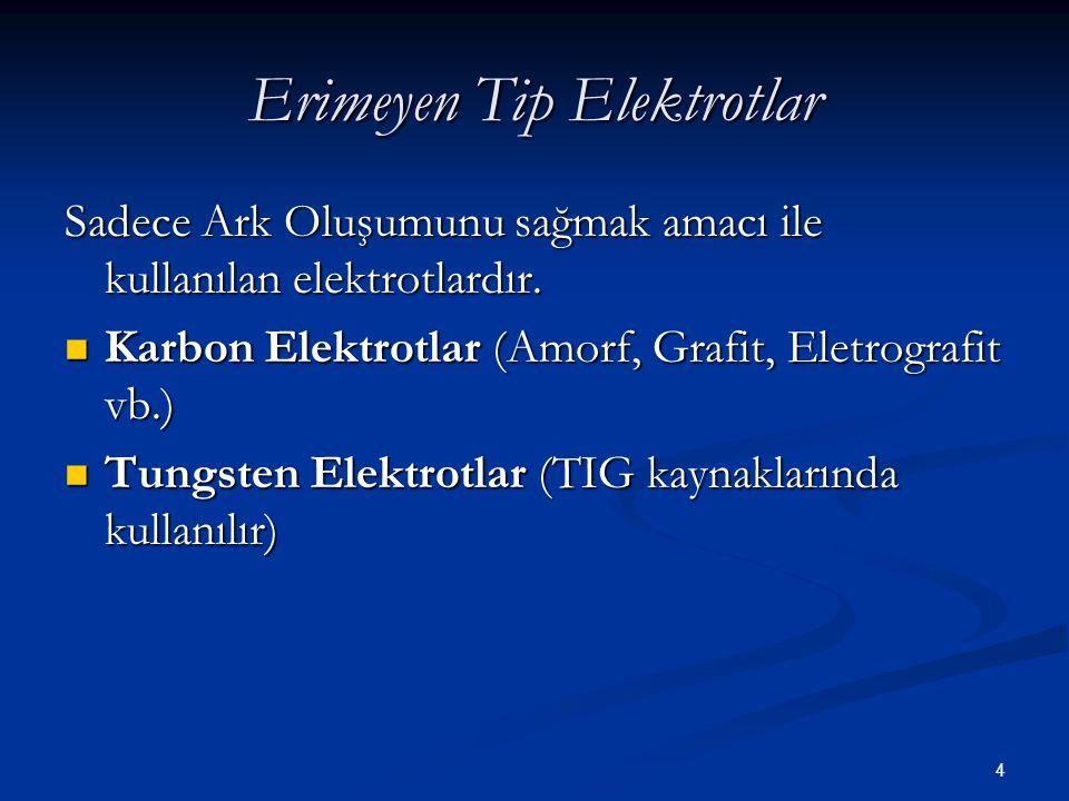 4 Erimeyen Tip Elektrotlar Sadece Ark Oluşumunu sağmak amacı ile kullanılan elektrotlardır. Karbon Elektrotlar (Amorf, Grafit, Eletrografit vb.) Karbo