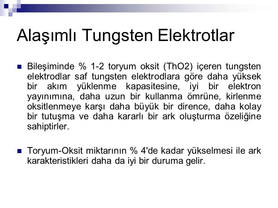 Alaşımlı Tungsten Elektrotlar Bileşiminde % 1-2 toryum oksit (ThO2) içeren tungsten elektrodlar saf tungsten elektrodlara göre daha yüksek bir akım yü