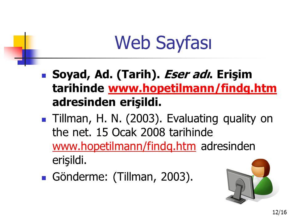 12/16 Web Sayfası Soyad, Ad. (Tarih). Eser adı. Erişim tarihinde www.hopetilmann/findq.htm adresinden erişildi.www.hopetilmann/findq.htm Tillman, H. N