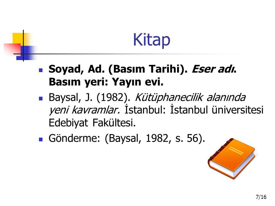7/16 Kitap Soyad, Ad. (Basım Tarihi). Eser adı. Basım yeri: Yayın evi. Baysal, J. (1982). Kütüphanecilik alanında yeni kavramlar. İstanbul: İstanbul ü