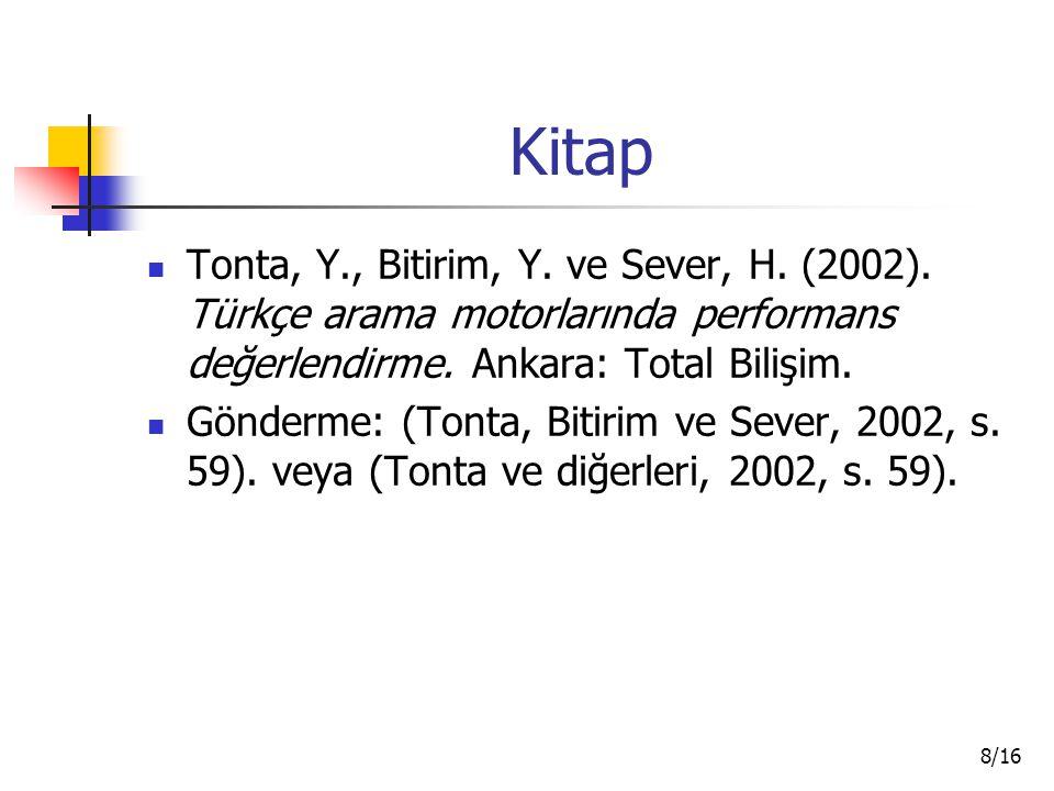 8/16 Kitap Tonta, Y., Bitirim, Y. ve Sever, H. (2002). Türkçe arama motorlarında performans değerlendirme. Ankara: Total Bilişim. Gönderme: (Tonta, Bi