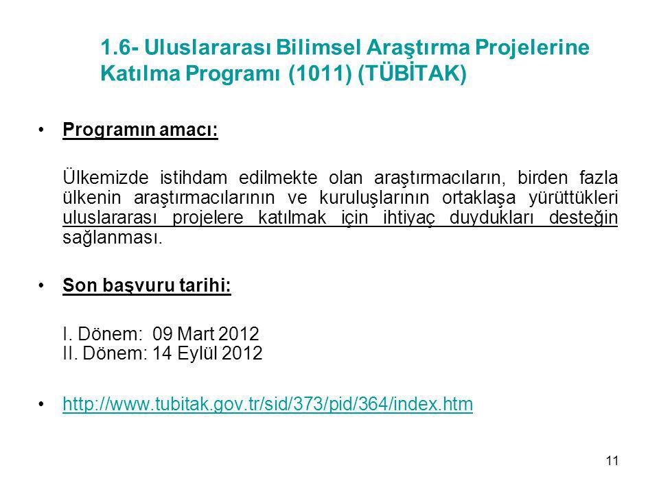 1.6- Uluslararası Bilimsel Araştırma Projelerine Katılma Programı (1011) (TÜBİTAK) Programın amacı: Ülkemizde istihdam edilmekte olan araştırmacıların