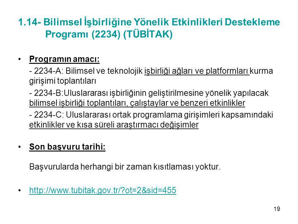 1.14- Bilimsel İşbirliğine Yönelik Etkinlikleri Destekleme Programı (2234) (TÜBİTAK) Programın amacı: - 2234-A: Bilimsel ve teknolojik işbirliği ağlar