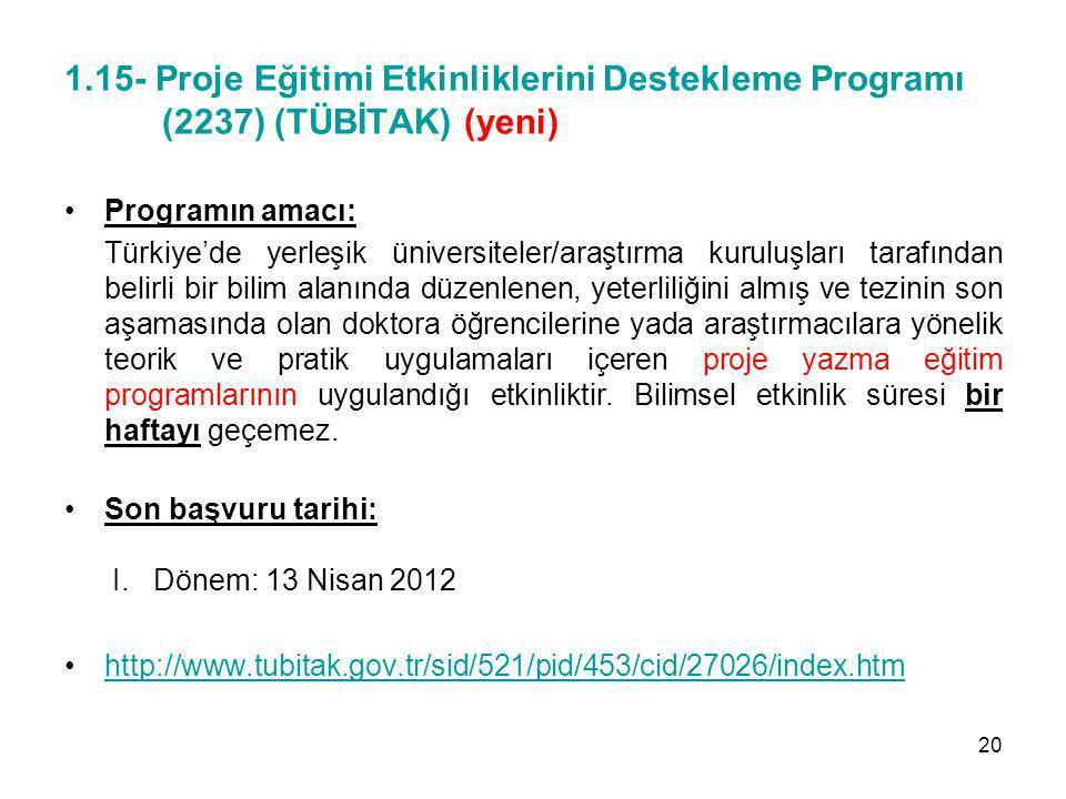 1.15- Proje Eğitimi Etkinliklerini Destekleme Programı (2237) (TÜBİTAK) (yeni) Programın amacı: Türkiye'de yerleşik üniversiteler/araştırma kuruluşlar