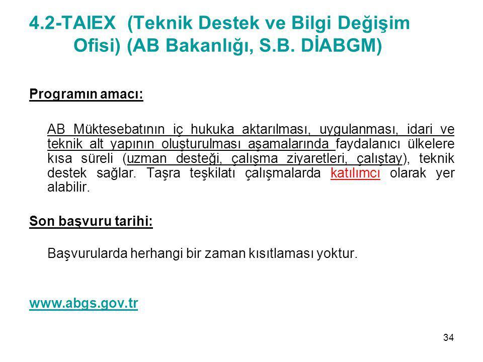 4.2-TAIEX (Teknik Destek ve Bilgi Değişim Ofisi) (AB Bakanlığı, S.B. DİABGM) Programın amacı: AB Müktesebatının iç hukuka aktarılması, uygulanması, id