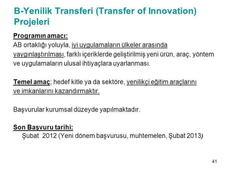 B-Yenilik Transferi (Transfer of Innovation) Projeleri Programın amacı: AB ortaklığı yoluyla, iyi uygulamaların ülkeler arasında yaygınlaştırılması, f