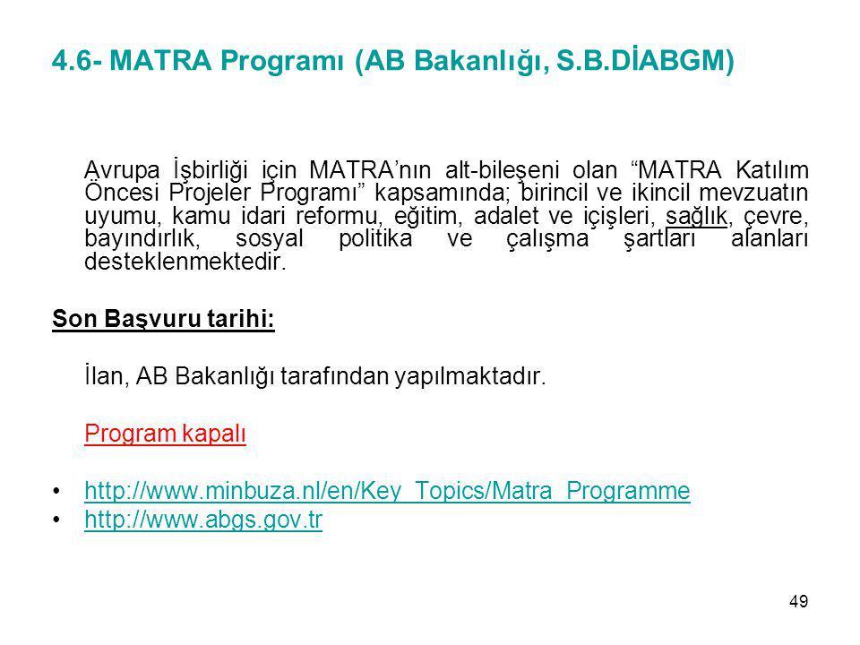 """4.6- MATRA Programı (AB Bakanlığı, S.B.DİABGM) Avrupa İşbirliği için MATRA'nın alt-bileşeni olan """"MATRA Katılım Öncesi Projeler Programı"""" kapsamında;"""