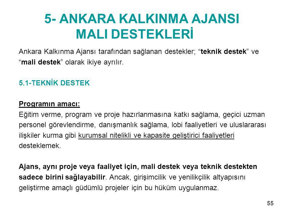 """5- ANKARA KALKINMA AJANSI MALI DESTEKLERİ Ankara Kalkınma Ajansı tarafından sağlanan destekler; """"teknik destek"""" ve """"mali destek"""" olarak ikiye ayrılır."""