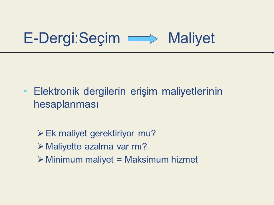 E-Dergi:Seçim Maliyet Elektronik dergilerin erişim maliyetlerinin hesaplanması  Ek maliyet gerektiriyor mu.
