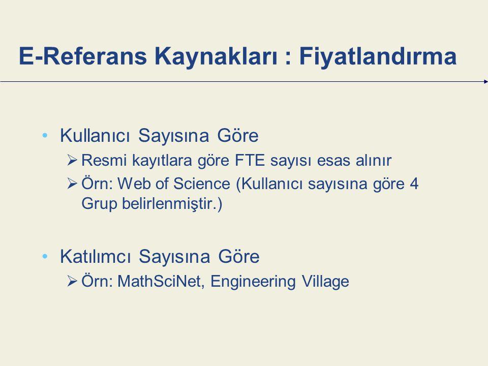 E-Referans Kaynakları : Fiyatlandırma Kullanıcı Sayısına Göre  Resmi kayıtlara göre FTE sayısı esas alınır  Örn: Web of Science (Kullanıcı sayısına göre 4 Grup belirlenmiştir.) Katılımcı Sayısına Göre  Örn: MathSciNet, Engineering Village