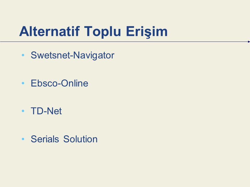 Alternatif Toplu Erişim Swetsnet-Navigator Ebsco-Online TD-Net Serials Solution