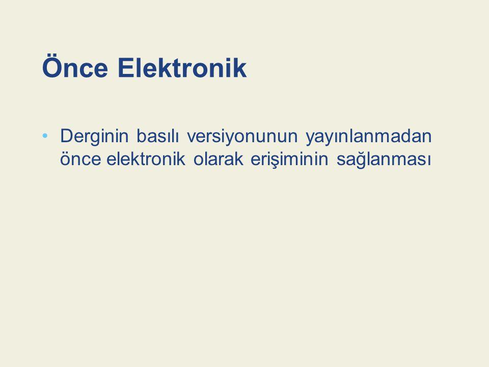 Önce Elektronik Derginin basılı versiyonunun yayınlanmadan önce elektronik olarak erişiminin sağlanması