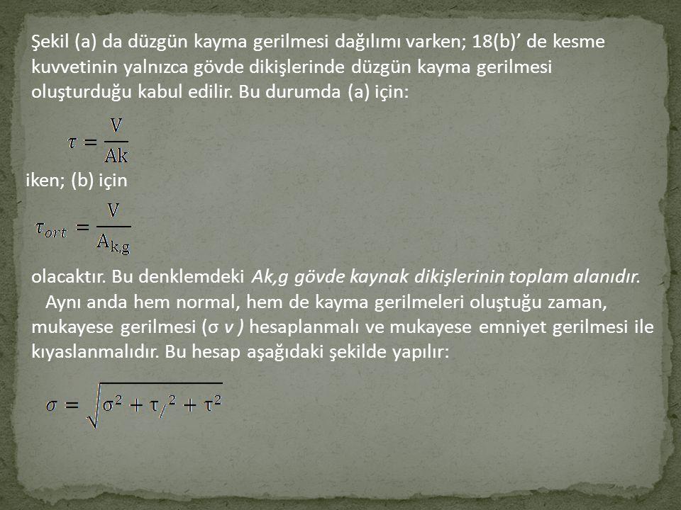 Şekil (a) da düzgün kayma gerilmesi dağılımı varken; 18(b)' de kesme kuvvetinin yalnızca gövde dikişlerinde düzgün kayma gerilmesi oluşturduğu kabul edilir.