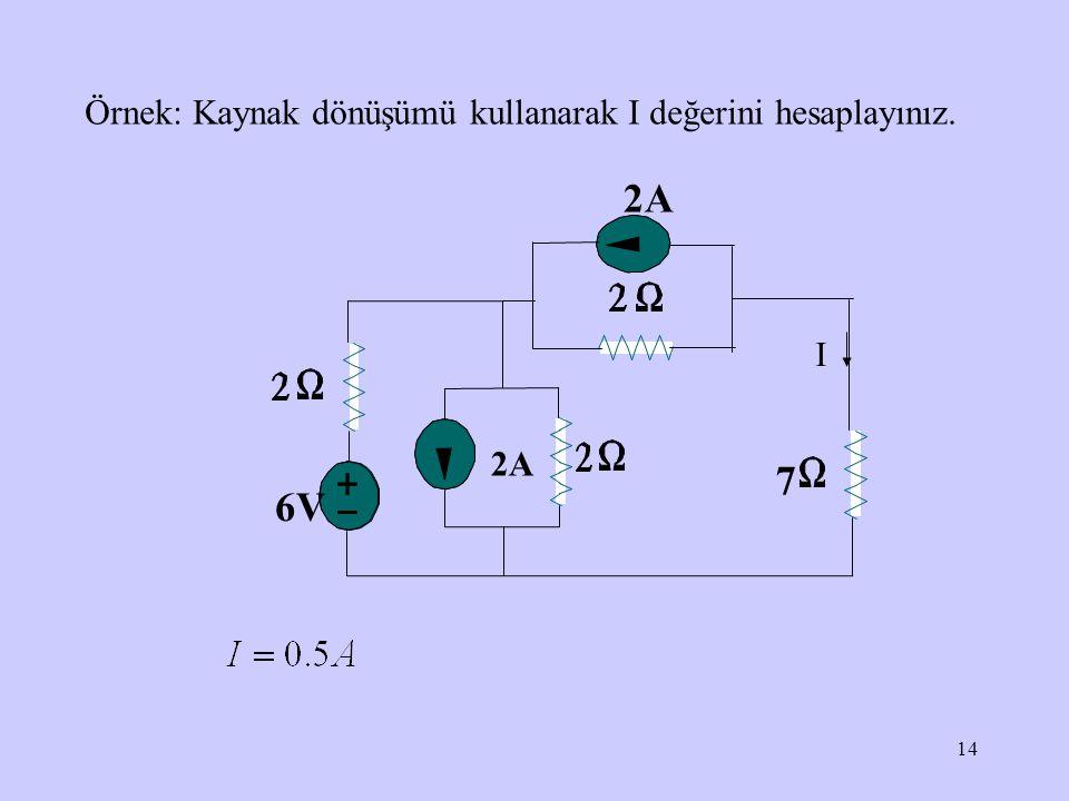 14 7 2A 6V 2A I Örnek: Kaynak dönüşümü kullanarak I değerini hesaplayınız.