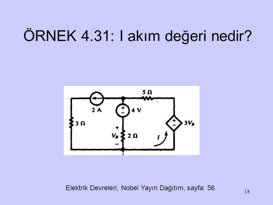 18 ÖRNEK 4.31: I akım değeri nedir? Elektrik Devreleri, Nobel Yayın Dağıtım, sayfa: 56
