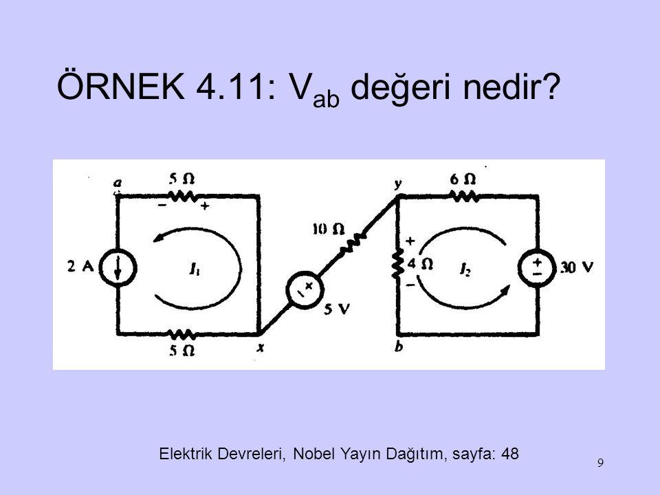 9 ÖRNEK 4.11: V ab değeri nedir? Elektrik Devreleri, Nobel Yayın Dağıtım, sayfa: 48