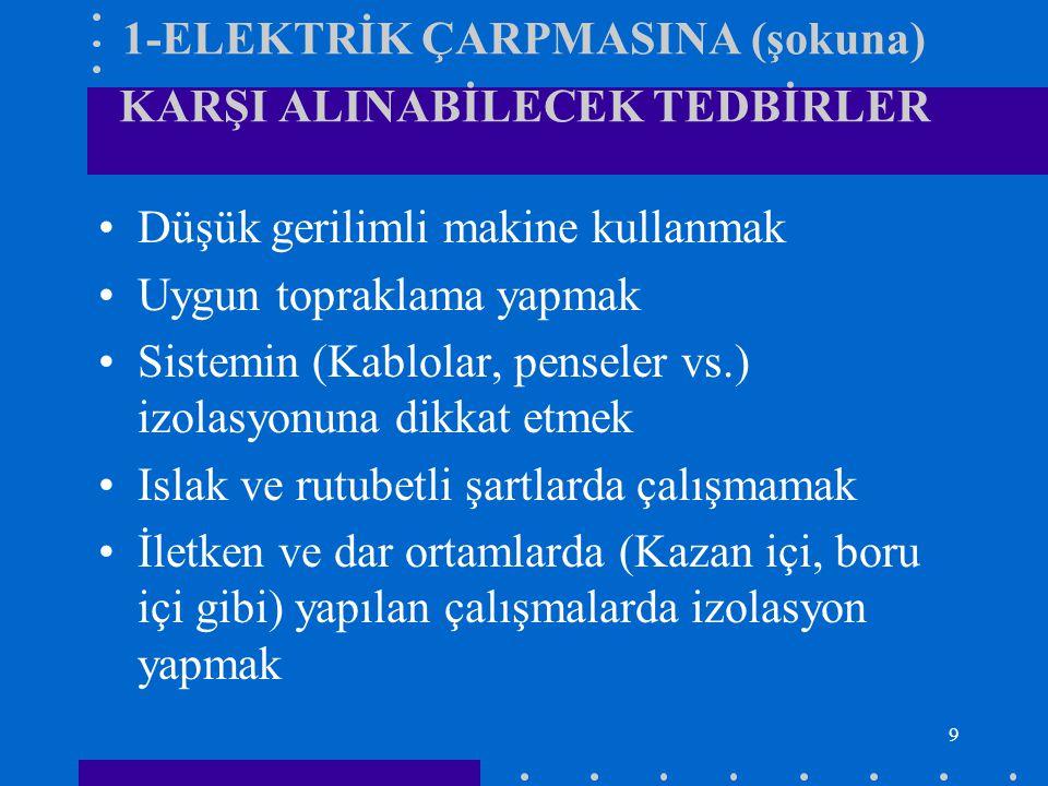 9 1-ELEKTRİK ÇARPMASINA (şokuna) KARŞI ALINABİLECEK TEDBİRLER Düşük gerilimli makine kullanmak Uygun topraklama yapmak Sistemin (Kablolar, penseler vs