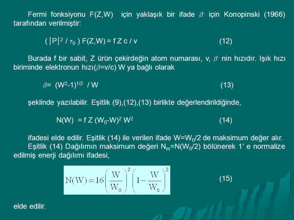 Fermi fonksiyonu F(Z,W) için yaklaşık bir ifade  - için Konopinski (1966) tarafından verilmiştir: (  P  2 /  0 ) F(Z,W) = f Z c / v(12) Burada f b