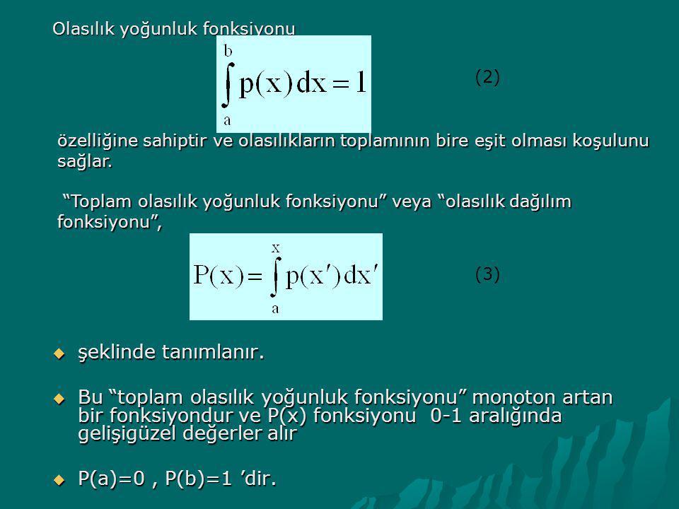 """ şeklinde tanımlanır.  Bu """"toplam olasılık yoğunluk fonksiyonu"""" monoton artan bir fonksiyondur ve P(x) fonksiyonu 0-1 aralığında gelişigüzel değerle"""