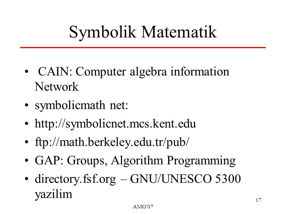 AMG 07 17 Symbolik Matematik CAIN: Computer algebra information Network symbolicmath net: http://symbolicnet.mcs.kent.edu ftp://math.berkeley.edu.tr/pub/ GAP: Groups, Algorithm Programming directory.fsf.org – GNU/UNESCO 5300 yazilim