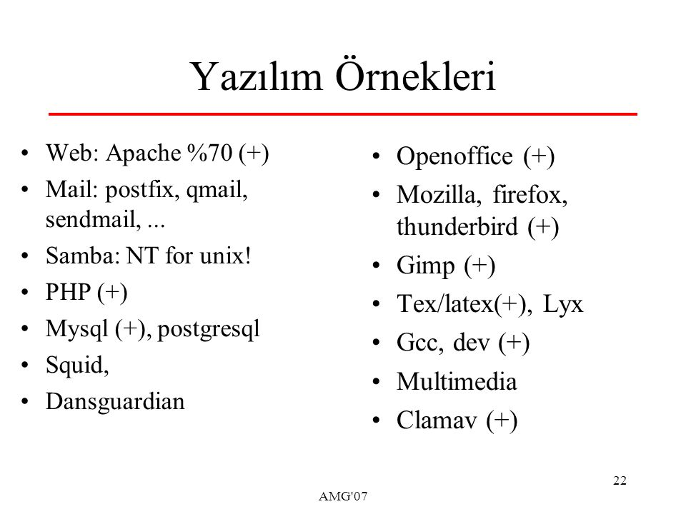 AMG 07 22 Yazılım Örnekleri Web: Apache %70 (+) Mail: postfix, qmail, sendmail,...