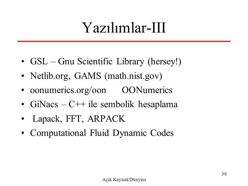 Açık Kaynak Dünyası 36 Yazılımlar-III GSL – Gnu Scientific Library (hersey!) Netlib.org, GAMS (math.nist.gov) oonumerics.org/oon OONumerics GiNacs – C++ ile sembolik hesaplama Lapack, FFT, ARPACK Computational Fluid Dynamic Codes