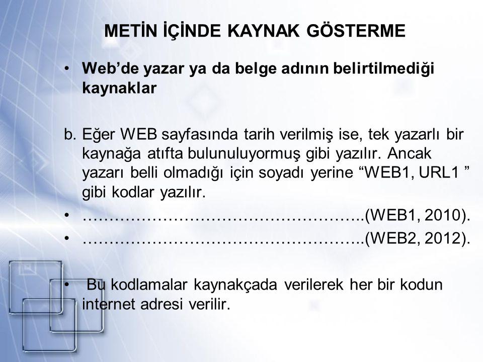 METİN İÇİNDE KAYNAK GÖSTERME Web'de yazar ya da belge adının belirtilmediği kaynaklar b.Eğer WEB sayfasında tarih verilmiş ise, tek yazarlı bir kaynağ