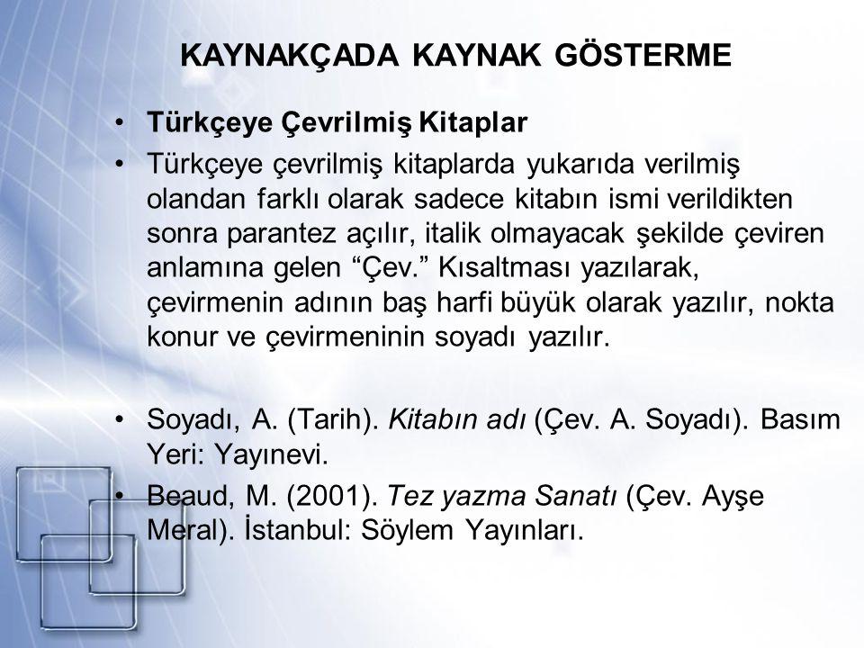 KAYNAKÇADA KAYNAK GÖSTERME Türkçeye Çevrilmiş Kitaplar Türkçeye çevrilmiş kitaplarda yukarıda verilmiş olandan farklı olarak sadece kitabın ismi veril