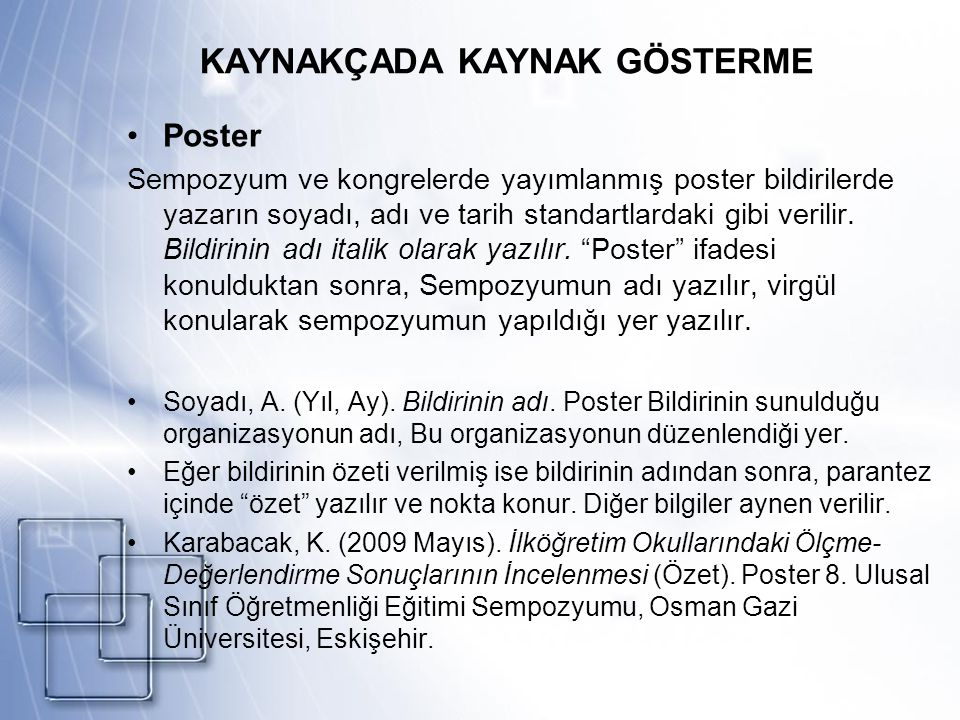 KAYNAKÇADA KAYNAK GÖSTERME Poster Sempozyum ve kongrelerde yayımlanmış poster bildirilerde yazarın soyadı, adı ve tarih standartlardaki gibi verilir.