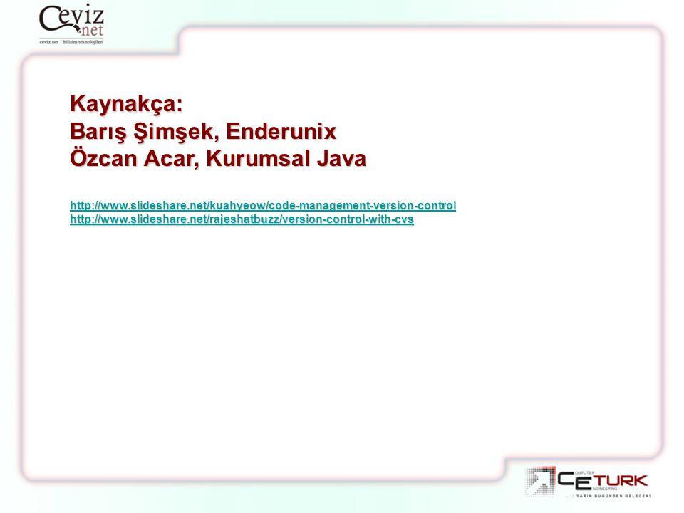 Kaynakça: Barış Şimşek, Enderunix Özcan Acar, Kurumsal Java http://www.slideshare.net/kuahyeow/code-management-version-control http://www.slideshare.n