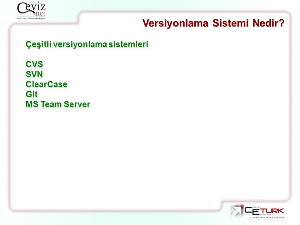 Versiyonlama Sistemi Nedir? Çeşitli versiyonlama sistemleri CVSSVNClearCaseGit MS Team Server