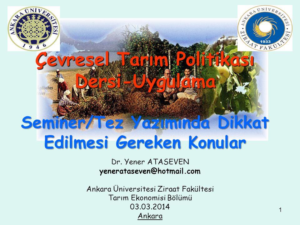 1 Çevresel Tarım Politikası Dersi-Uygulama Seminer/Tez Yazımında Dikkat Edilmesi Gereken Konular Dr. Yener ATASEVEN yenerataseven@hotmail.com Ankara Ü