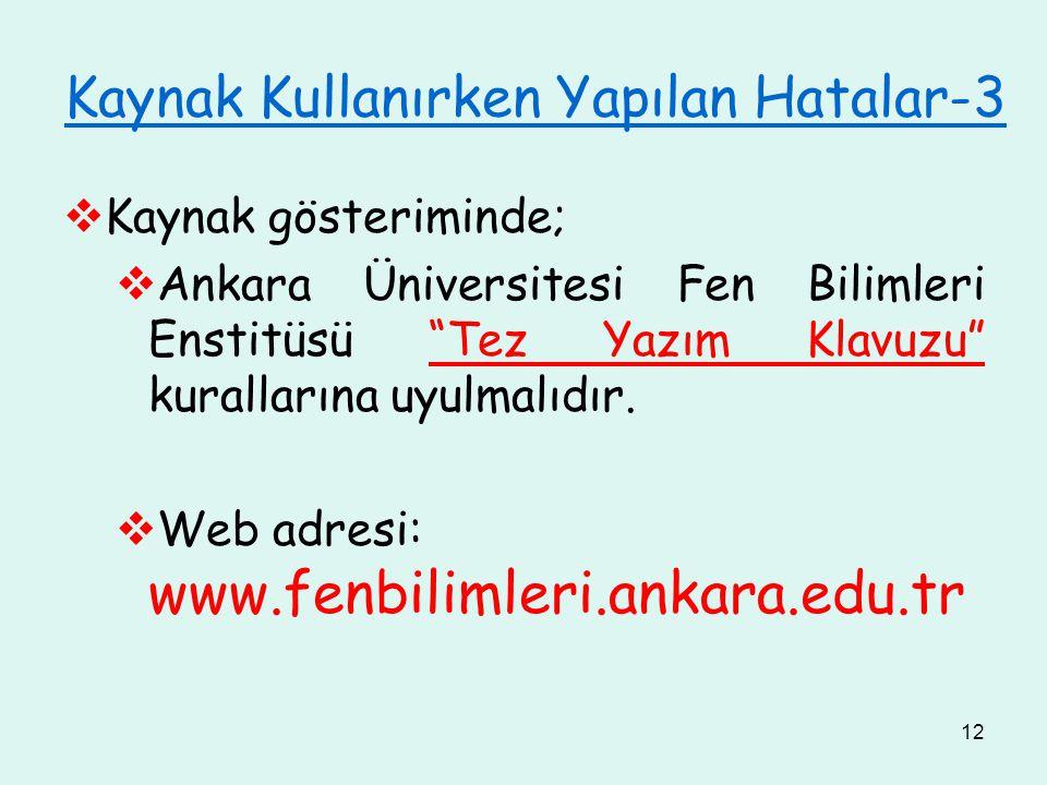 """12 Kaynak Kullanırken Yapılan Hatalar-3  Kaynak gösteriminde;  Ankara Üniversitesi Fen Bilimleri Enstitüsü """"Tez Yazım Klavuzu"""" kurallarına uyulmalıd"""