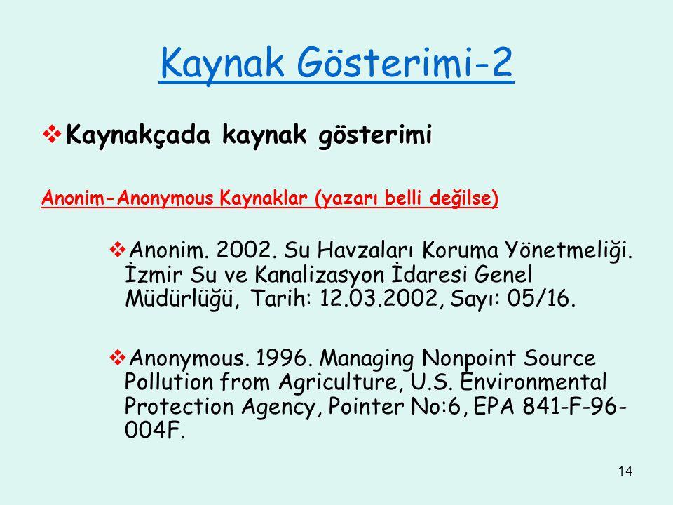 14 Kaynak Gösterimi-2  Kaynakçada kaynak gösterimi Anonim-Anonymous Kaynaklar (yazarı belli değilse)  Anonim. 2002. Su Havzaları Koruma Yönetmeliği.