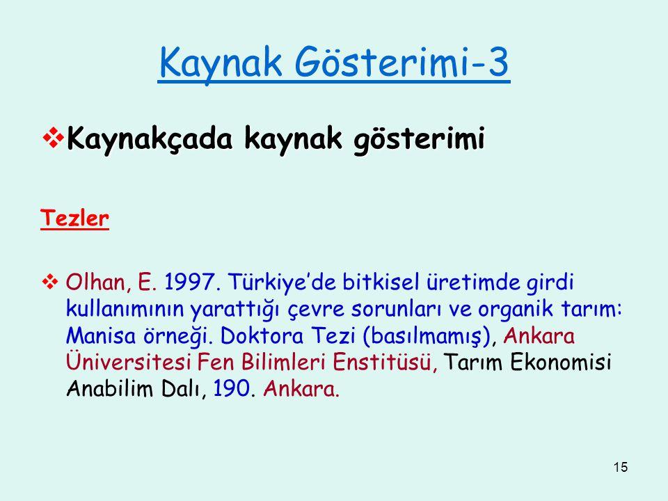 15 Kaynak Gösterimi-3  Kaynakçada kaynak gösterimi Tezler  Olhan, E. 1997. Türkiye'de bitkisel üretimde girdi kullanımının yarattığı çevre sorunları