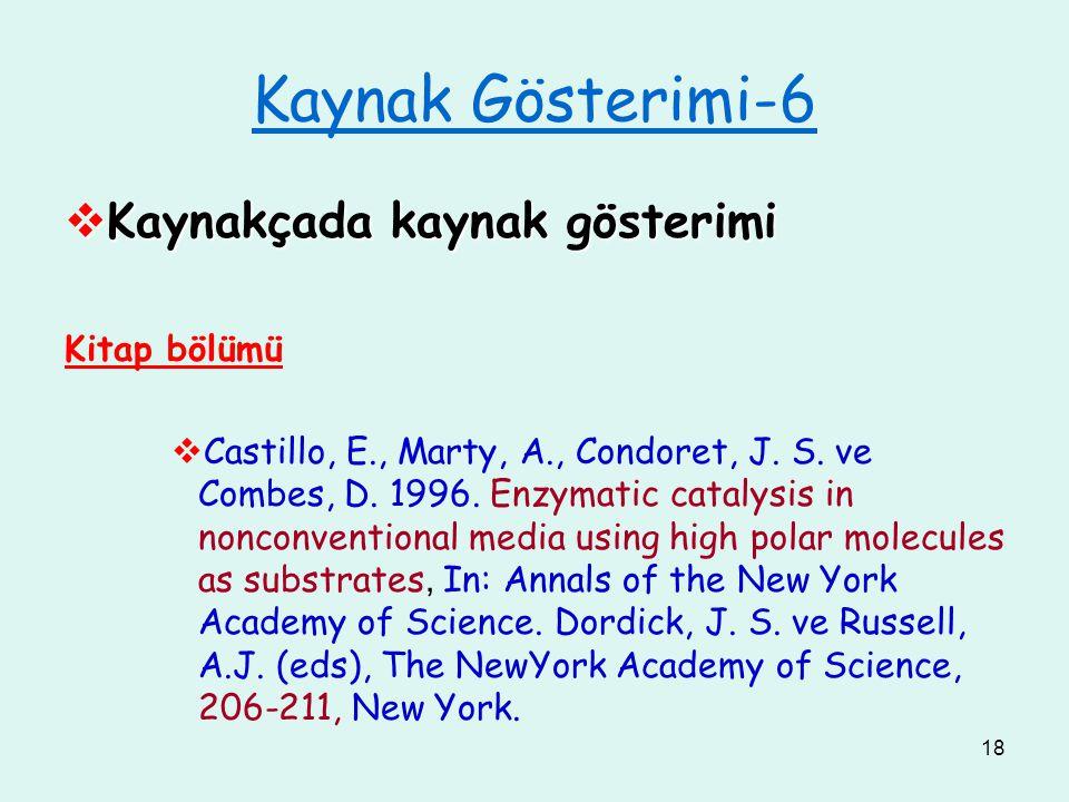 18 Kaynak Gösterimi-6  Kaynakçada kaynak gösterimi Kitap bölümü  Castillo, E., Marty, A., Condoret, J. S. ve Combes, D. 1996. Enzymatic catalysis in