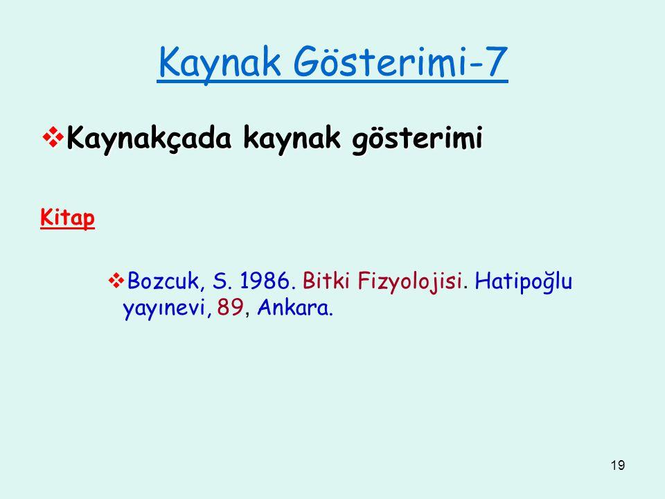 19 Kaynak Gösterimi-7  Kaynakçada kaynak gösterimi Kitap  Bozcuk, S. 1986. Bitki Fizyolojisi. Hatipoğlu yayınevi, 89, Ankara.