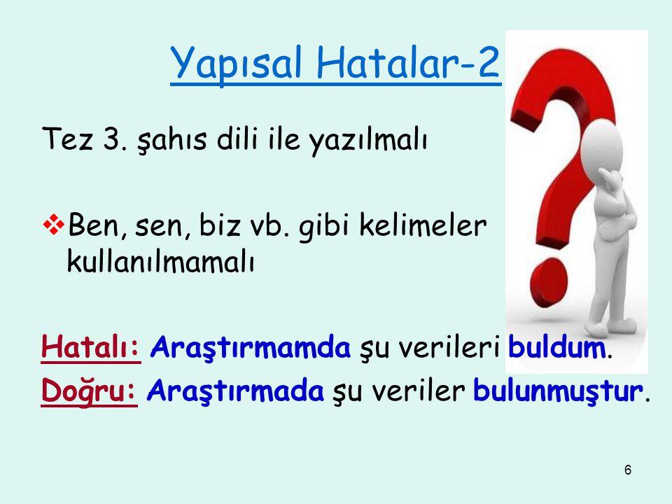 7 Yapısal Hatalar-3  Geçmiş anlatımda;  yapılmıştır, edilmiştir, getirilmiştir vb.